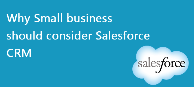 Why Small Business should Consider Salesforce CRM