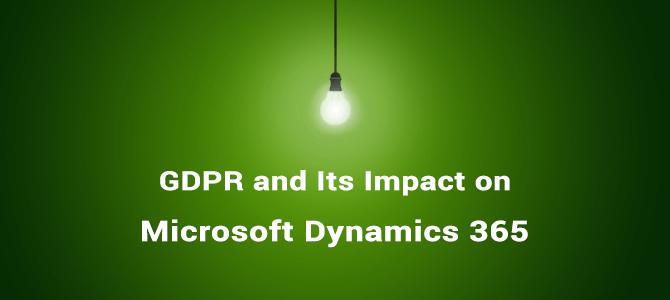 GDPR and Its Impact on Microsoft Dynamics 365