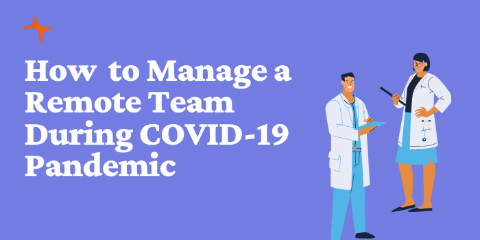 How to manage a remote team effectively during COVID-19 Pandemic