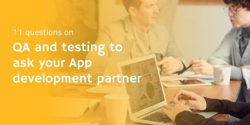 11 questions on QA and testing to ask your App development partner