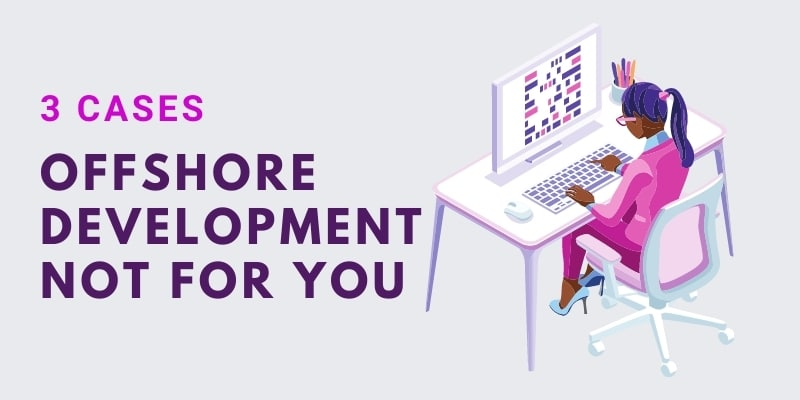 3 cases Offshore Development in not for you
