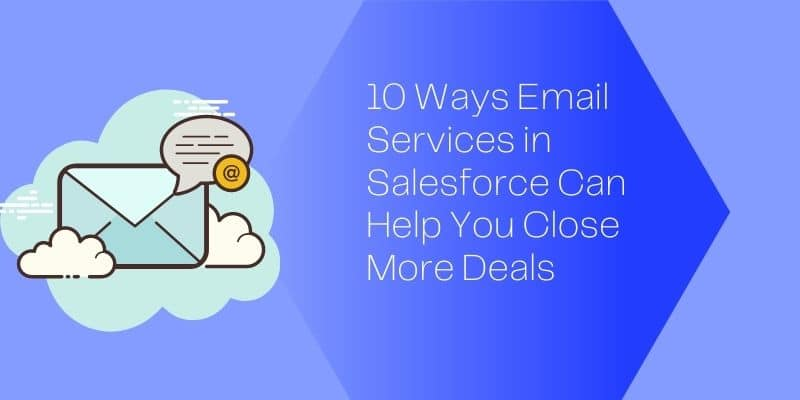 10 ways email services in salesforce can help you more final deals