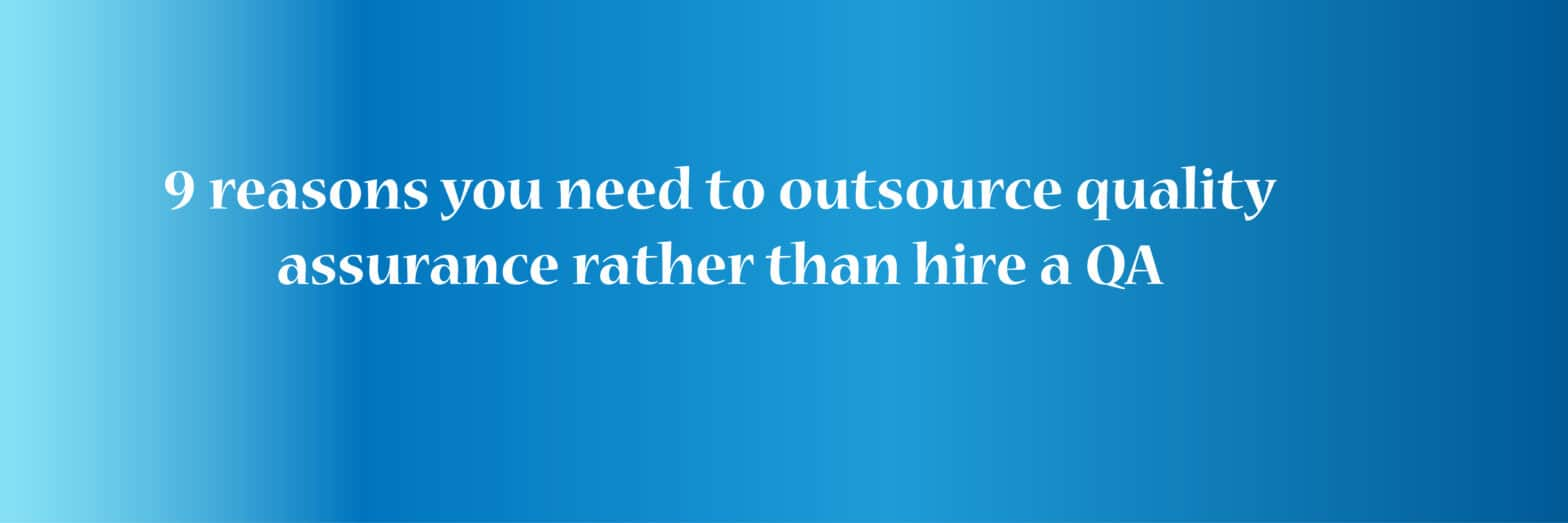 9 reasons need outsource quality assurance