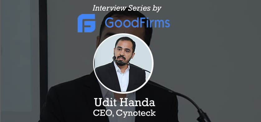 goodfirms interviews the ceo cynoteck technology solutions udit handa