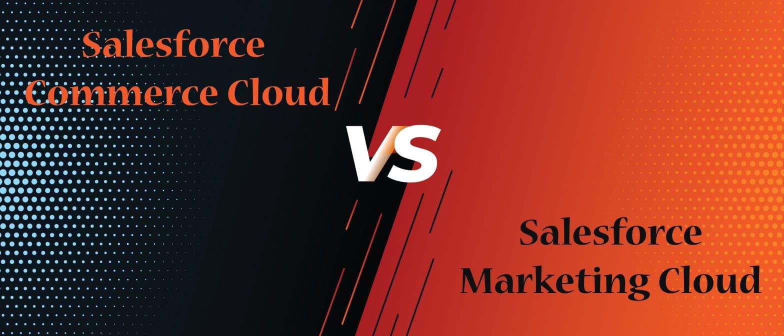 salesforce commerce cloud vs salesforce marketing cloud