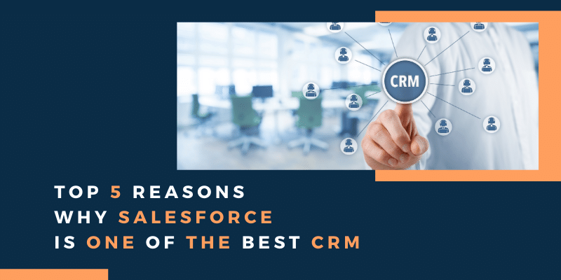 Top 5 Reasons why salesforce is one of the best CRM