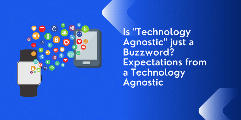 Technology Agnostic