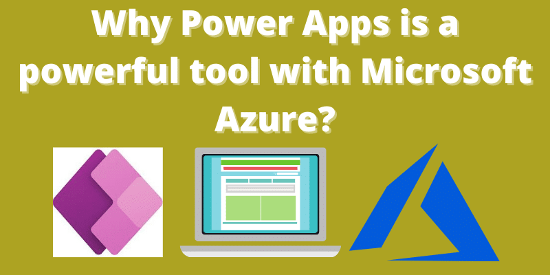 Why Power Apps is a powerful tool with Microsoft Azure_
