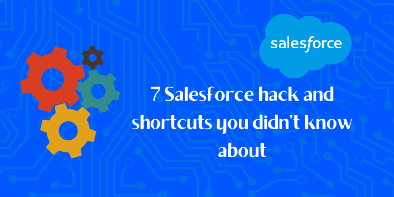 Salesforce hack and shortcuts you didn't know about
