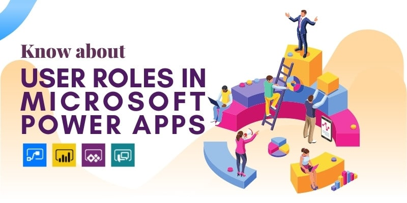 Know about User Roles in Power Apps