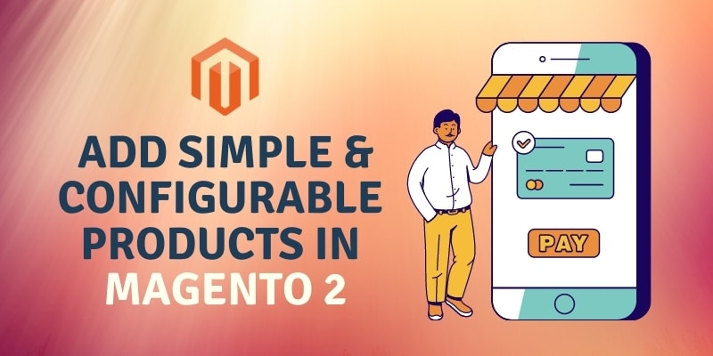 How to add Simple & Configurable Products in Magento 2