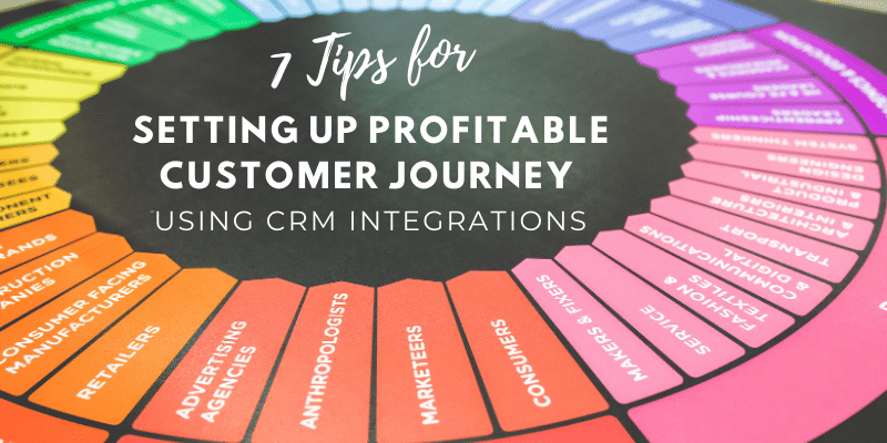 7 Tips for setting up profitable customer journey using CRM integrations