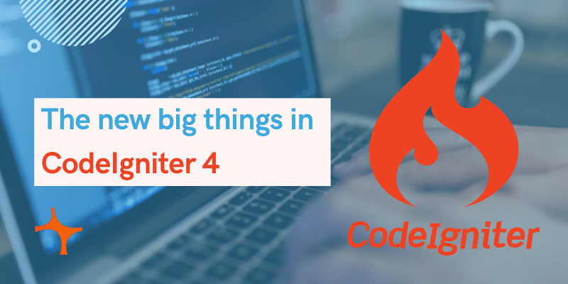 The new big things in CodeIgniter 4